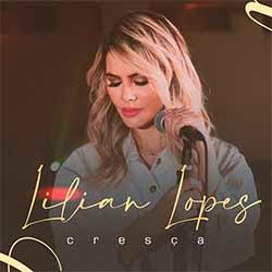 Baixar Música Gospel Cresça - Lilian Lopes Mp3