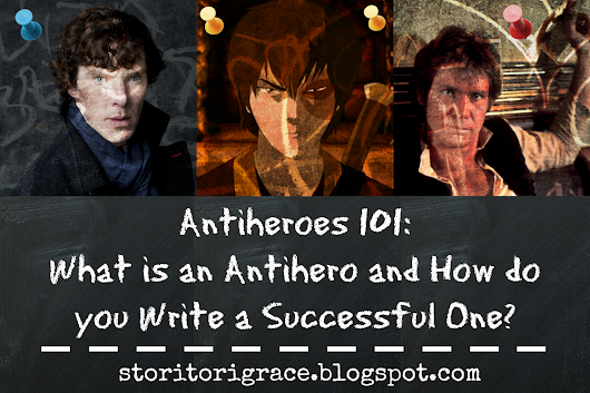 Antiheroes 101: What is an Antihero and How do you Write a Successful One?