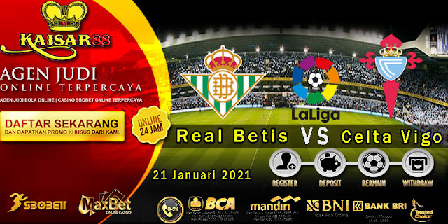 Prediksi Bola Terpercaya Liga Spanyol Real Betis vs Celta Vigo 21 Januari 2021