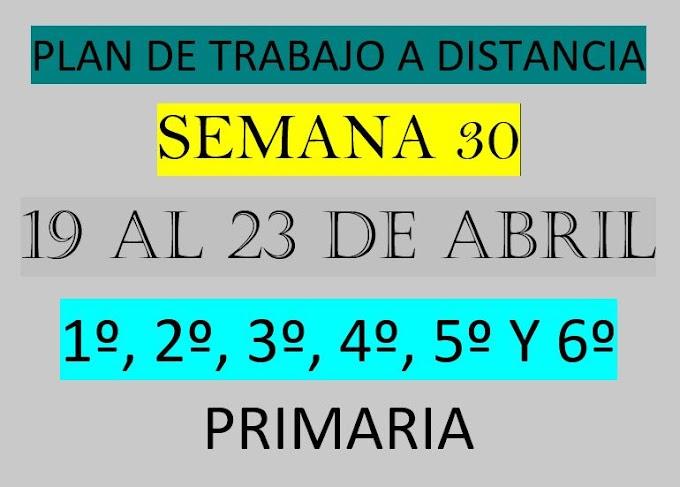 """PLAN DE TRABAJO A DISTANCIA   1º, 2º, 3º, 4º, 5º Y 6º GRADO  """"SEMANA 30"""" DEL LUNES 19 AL VIERNES 23 DE ABRIL DEL 2021"""