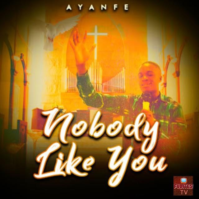Nobody like you - Ayanfe || TooHypeNaija Music