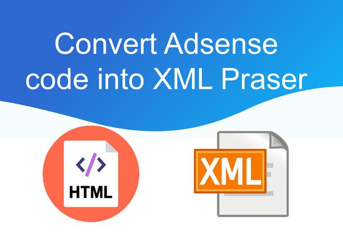 How to Convert Adsense code into XML Praser?