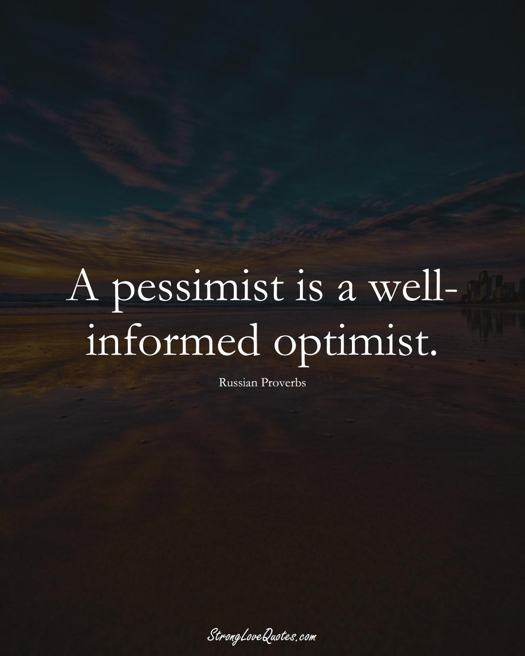 A pessimist is a well-informed optimist. (Russian Sayings);  #AsianSayings