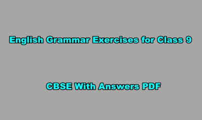 English Grammar Exercises for Class 9 CBSE With Answers PDF.