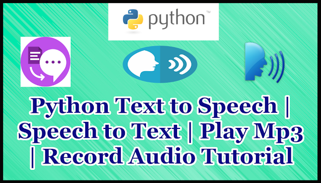 Python Text to Speech | Speech to Text | Play Mp3 | Record Audio