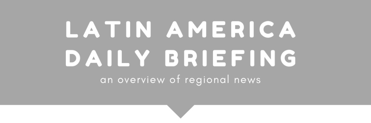 Latin America Daily Briefing