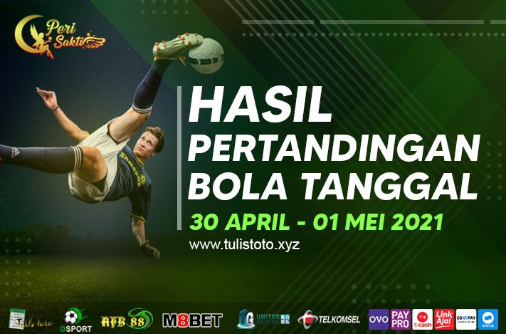 HASIL BOLA TANGGAL 30 APRIL – 01 MEI 2021