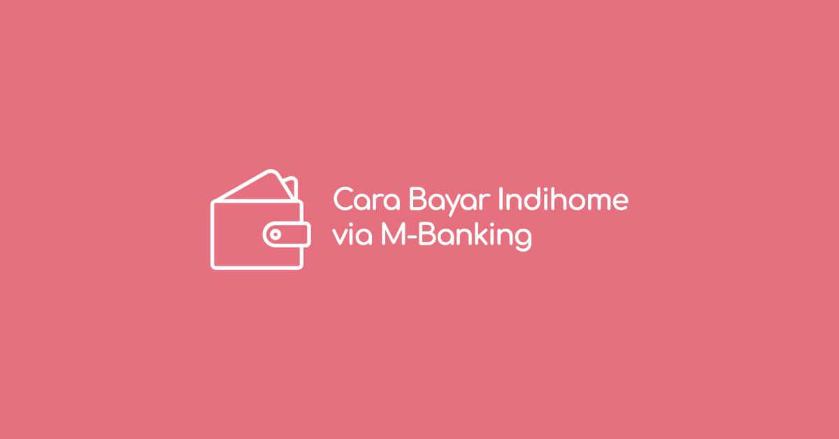 Cara Bayar Tagihan IndiHome Lewat BCA, BNI, BRI, dan Mandiri