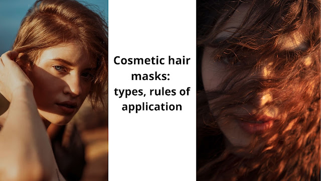 Cosmetic hair masks: types, rules of application