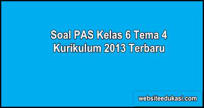 Soal PAS Kelas 6 Tema 4 Kurikulum 2013 Tahun 2019/2020