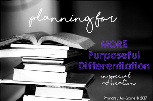 Planning for MORE Purposeful Differentiation in Special Education