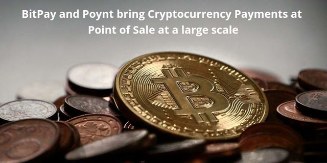 BitPay and Poynt bring Cryptocurrency Payments at Point of Sale at a large scale