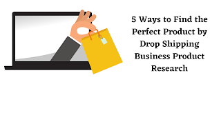 5 Ways to Find the Perfect Product by Drop Shipping Business Product Research