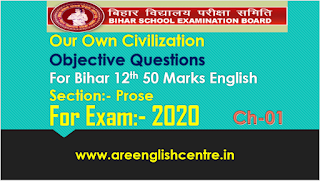 Our Own Civilization Objective Questions for Bihar board 12th 50 Marks English