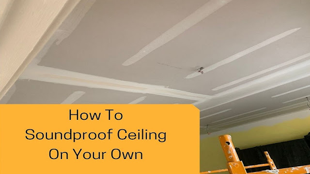 How to Soundproof Ceiling on Your Own