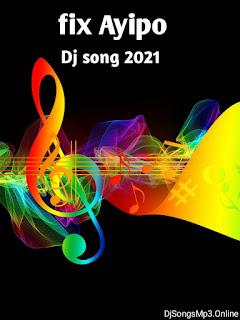 Fix Ayipo Dj Song remix