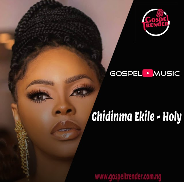 Audio: Chidinma Ekile - Holy + Video