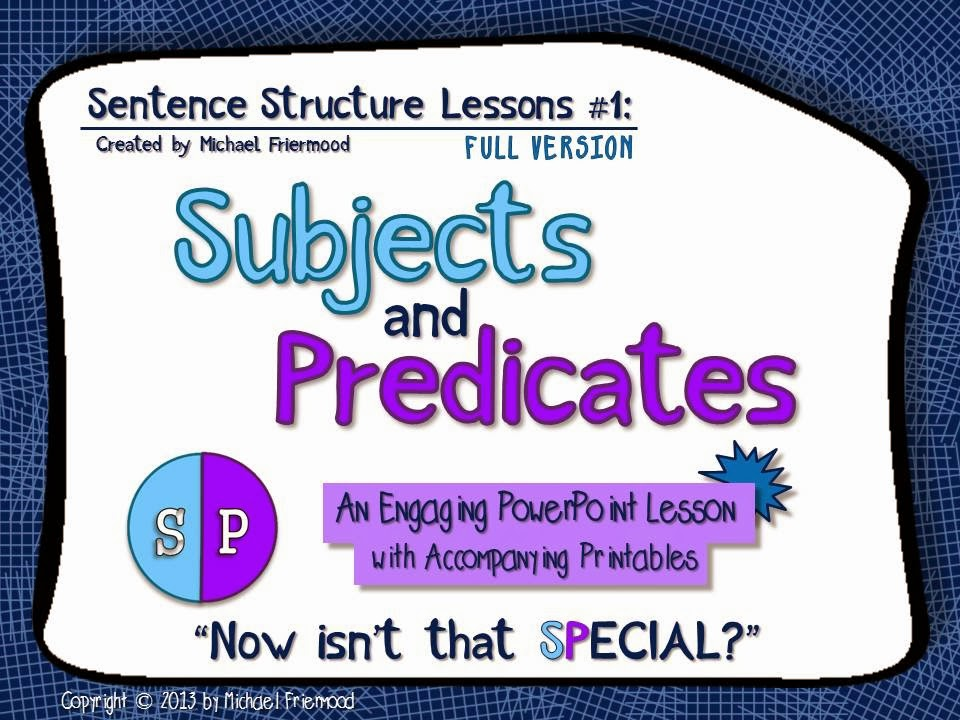 http://www.teacherspayteachers.com/Product/Sentence-Structure-Lessons-1-Subjects-and-Predicates-471445