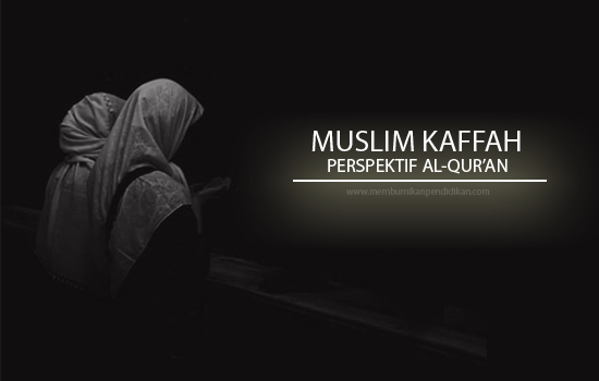 Muslim Kaffah dalam Perspektif Al-Qur'an