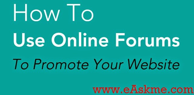 How To Use Online Forums to Promote your Website : eAskme