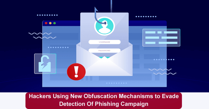 Hackers Using New Obfuscation Mechanisms to Evade Detection Of Phishing Campaign