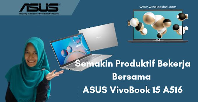 Semakin Produktif Bekerja Bersama ASUS VivoBook 15 A516