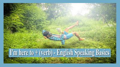 I'm here to + (verb) - English Speaking Basics