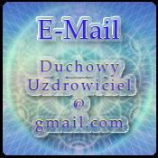 Kontakt E-Mail DuchowyUzdrowiciel@gmail.com - WAŻNE - Dołącz zdjęcie z widocznymi oczami