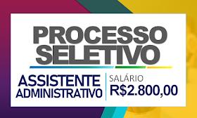 Processo seletivo para Assistente Administrativo! Salário de R$ 2.800,00 e benefícios