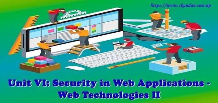 Unit VI: Security in Web Applications - Web Technologies II