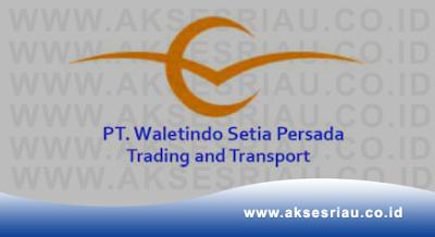 Lowongan PT. Waletindo Setia Persada Pekanbaru Desember 2017