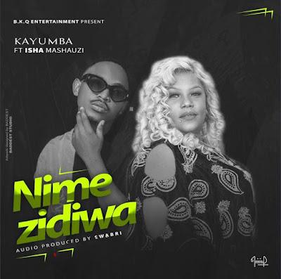 AUDIO |  Kayumba ft Insha Mashauzi _ Nimezidiwa | DOWNLLOAD