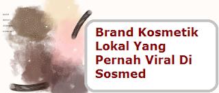 Brand Kosmetik Lokal yang pernah Viral di Sosmed