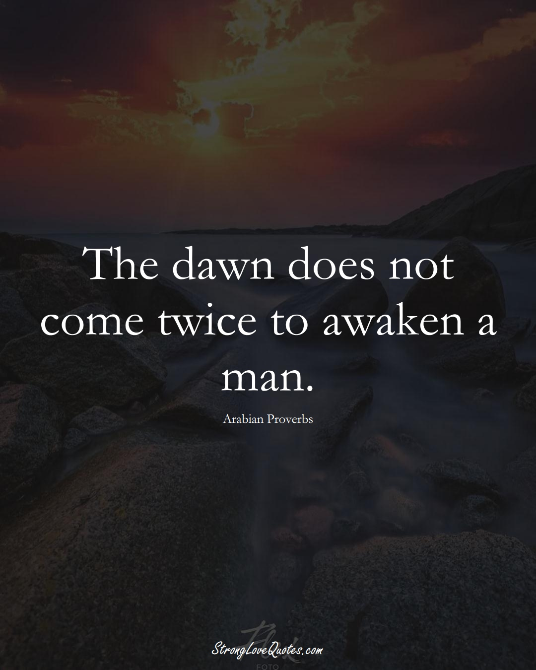 The dawn does not come twice to awaken a man. (Arabian Sayings);  #aVarietyofCulturesSayings