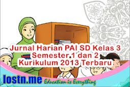 Jurnal Harian PAI SD Kelas 3 Semester 1 dan 2 Kurikulum 2013 Terbaru