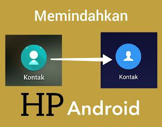 Cara Cepat Memindahkan Semua Kontak Dari HP Android Lama Ke HP Android Baru Atau Ke HP Android Lain