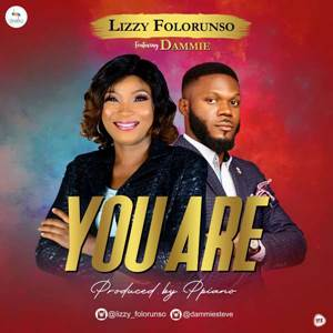 LYRICS: Lizzy Folorunso - You Are Lyrics Ft. Dammie