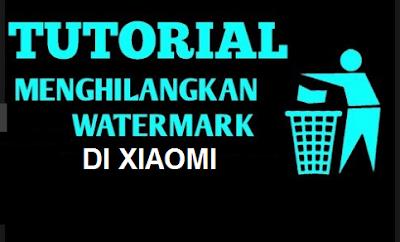 Cara Menampilkan dan Menghilangkan Watermark di Xiaomi Semua Tipe
