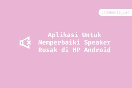3 Aplikasi Untuk Memperbaiki Speaker Rusak di HP Android