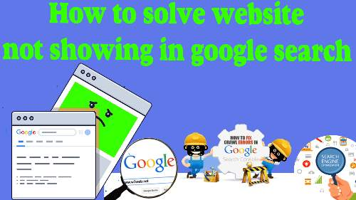 website not showing in google search OR NOT INDEXING,
