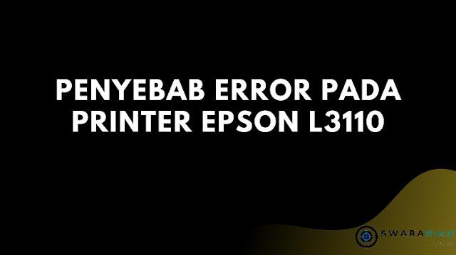 Penyebab Error Pada Printer Epson L3110