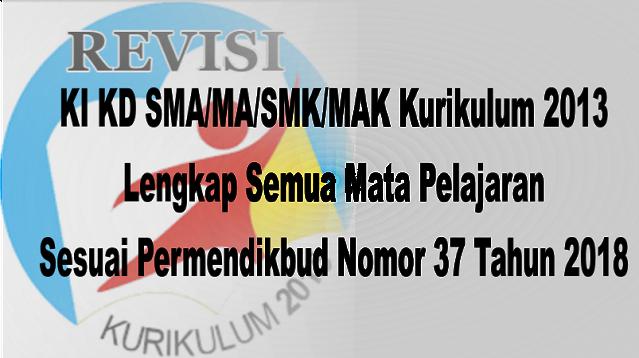 KI KD SMA/MA/SMK/MAK Kurikulum 2013 Lengkap Semua Mata Pelajaran Sesuai Permendikbud Nomor 37 Tahun 2018