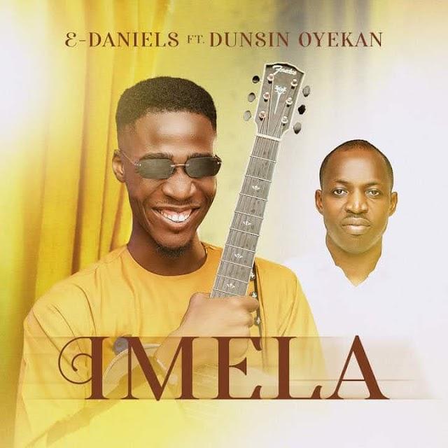 Imela By Edaniels feat. Dunsin Oyekan_Download Imela Mp3, Video and Lyrics