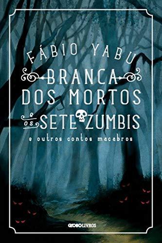 Branca dos Mortos e os Sete Zumbis & Outros Contos Macabros | Fábio Yabu