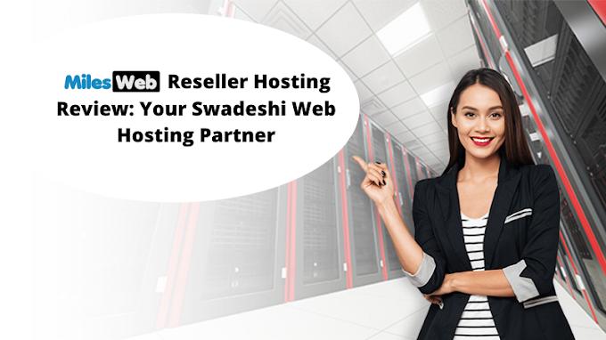 MilesWeb Reseller Hosting Review: Your Swadeshi Web Hosting Partner