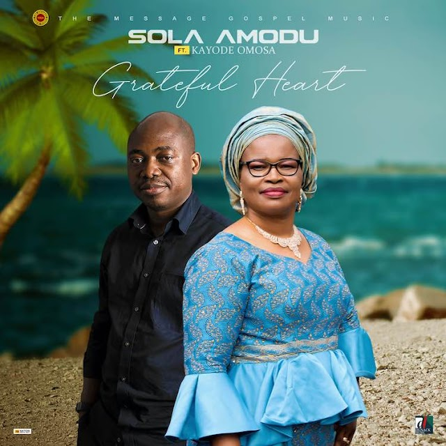 Sola Amodu ft Kayode Omosa - Grateful Heart