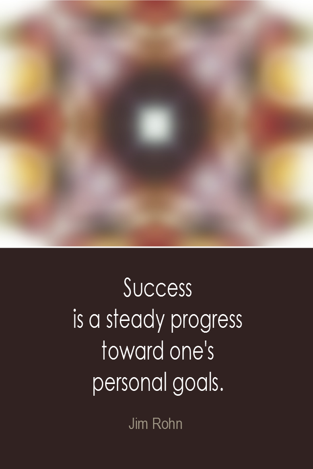 visual quote - image quotation: Success is a steady progress toward one's personal goals. - Jim Rohn