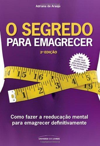 O segredo para emagrecer - 2a edição Adriana de Araújo