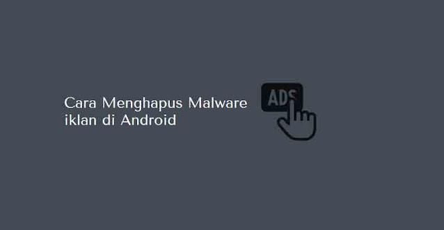 cara menghapus malware android mudah