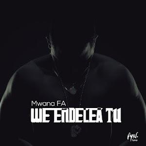 Download Audio | MwanaFA - We Endelea Tu